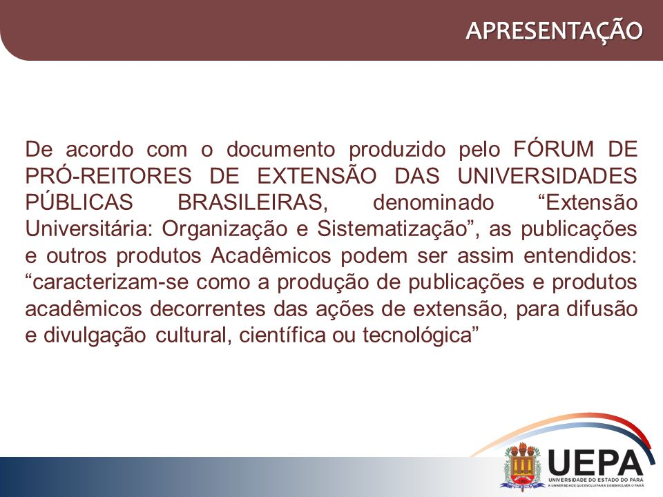 De acordo com o documento produzido pelo FÓRUM DE PRÓ-REITORES DE EXTENSÃO DAS UNIVERSIDADES PÚBLICAS BRASILEIRAS, denominado Extensão Universitária: