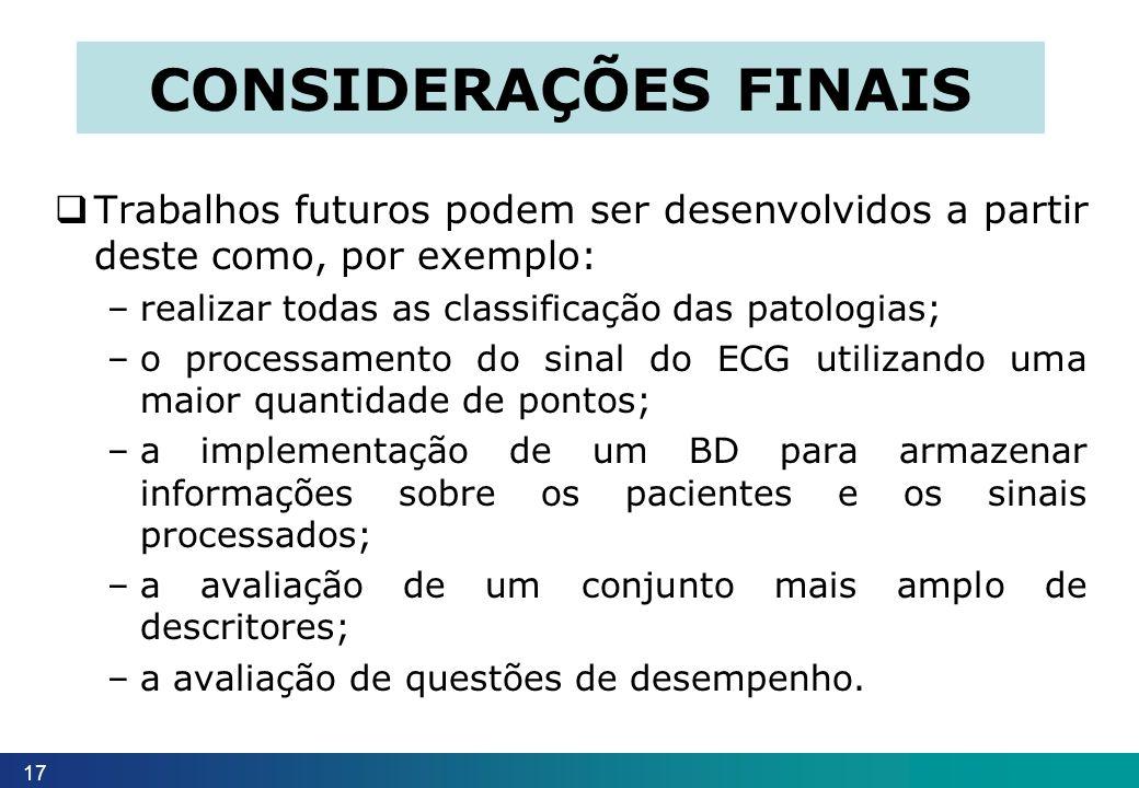 Trabalhos futuros podem ser desenvolvidos a partir deste como, por exemplo: –realizar todas as classificação das patologias; –o processamento do sinal