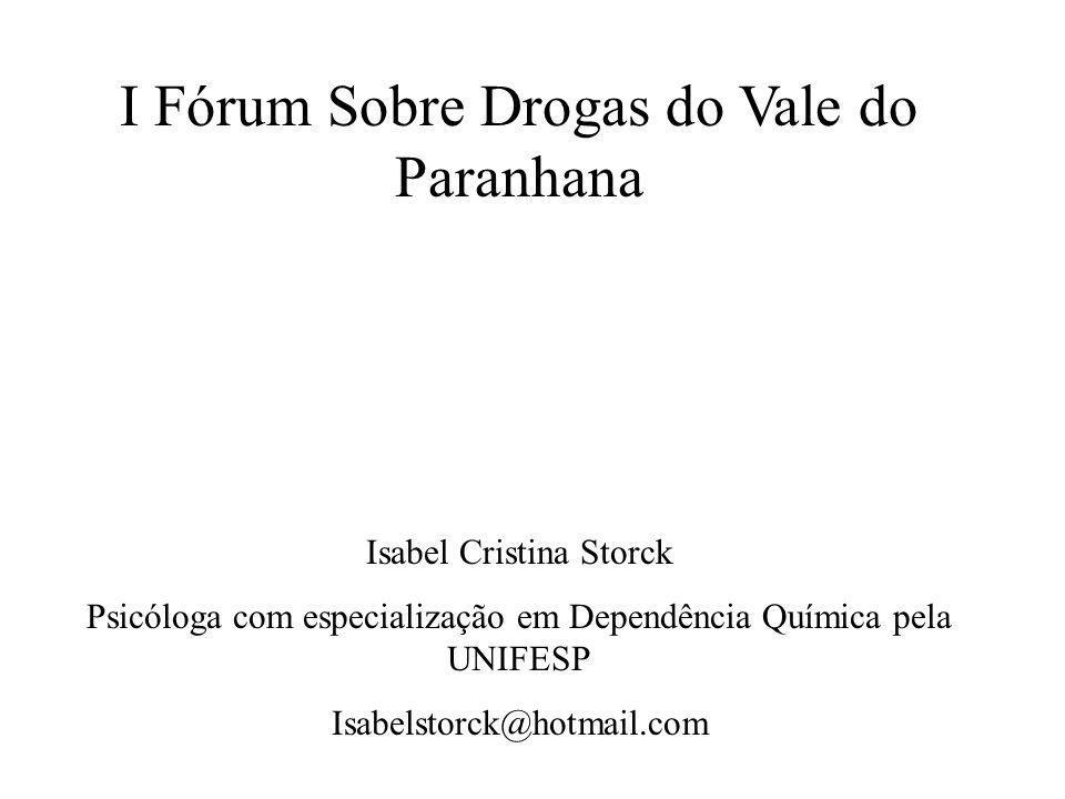 I Fórum Sobre Drogas do Vale do Paranhana Isabel Cristina Storck Psicóloga com especialização em Dependência Química pela UNIFESP Isabelstorck@hotmail
