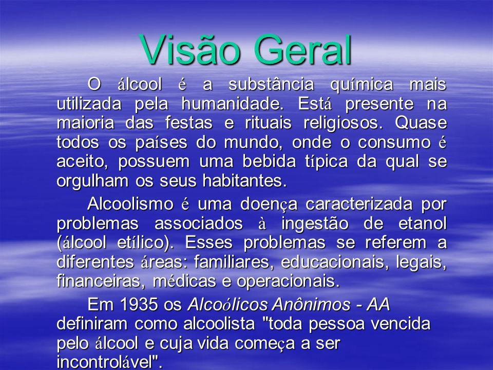 Visão Geral O á lcool é a substância qu í mica mais utilizada pela humanidade. Est á presente na maioria das festas e rituais religiosos. Quase todos