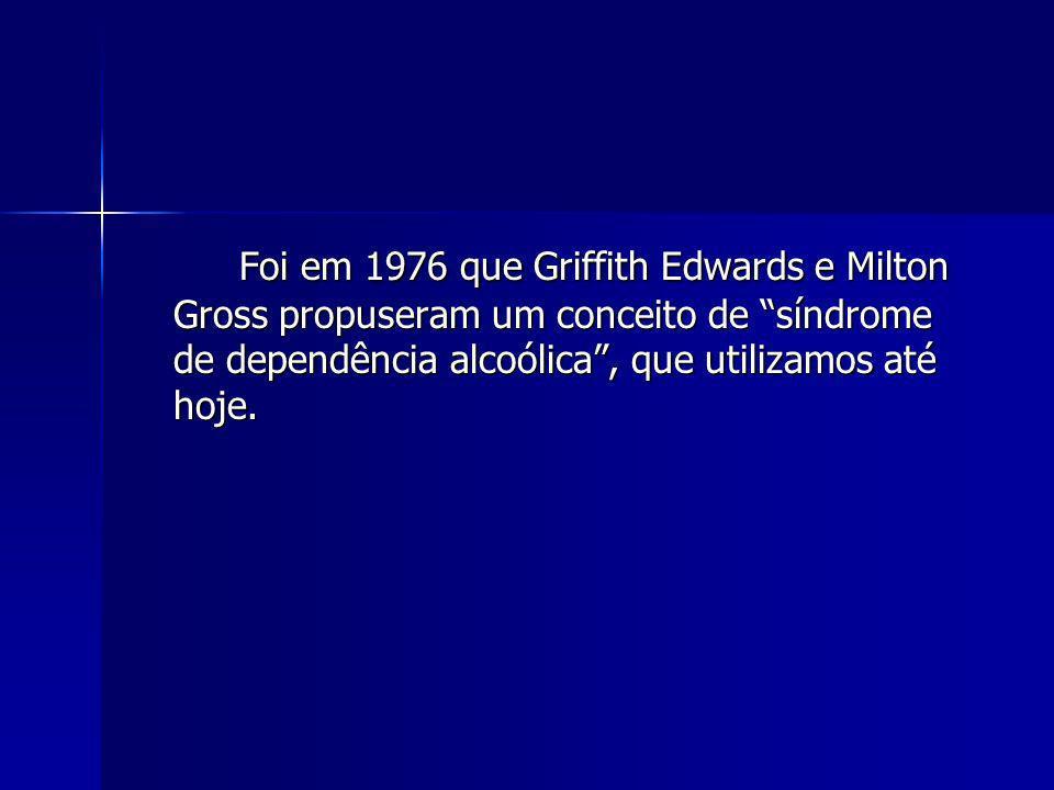 Foi em 1976 que Griffith Edwards e Milton Gross propuseram um conceito de síndrome de dependência alcoólica, que utilizamos até hoje.