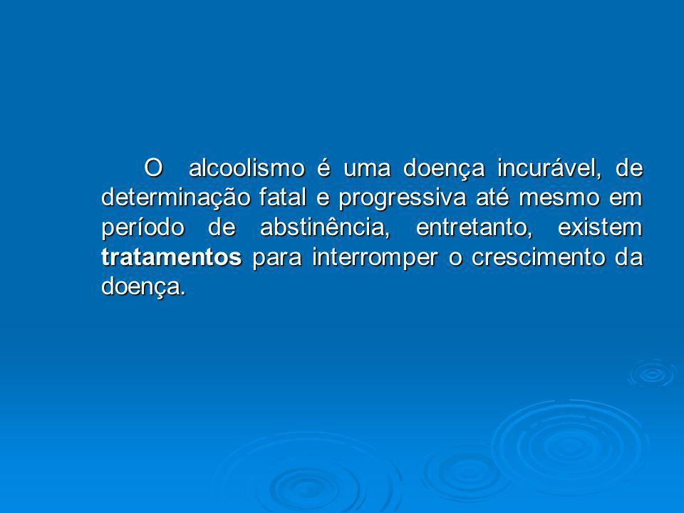 O alcoolismo é uma doença incurável, de determinação fatal e progressiva até mesmo em período de abstinência, entretanto, existem tratamentos para int