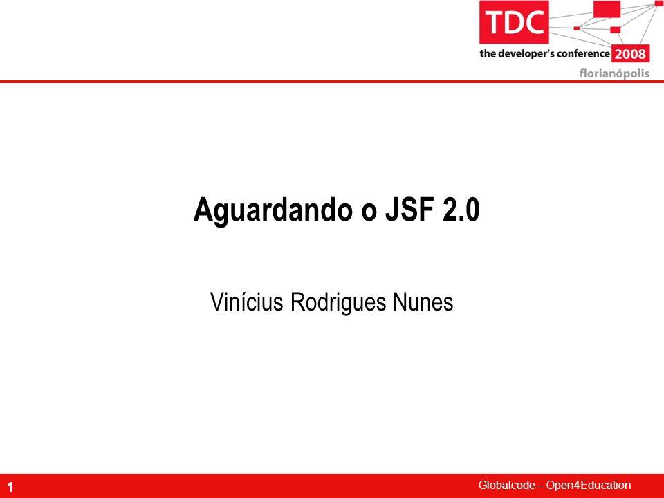 Globalcode – Open4Education 1 Aguardando o JSF 2.0 Vinícius Rodrigues Nunes