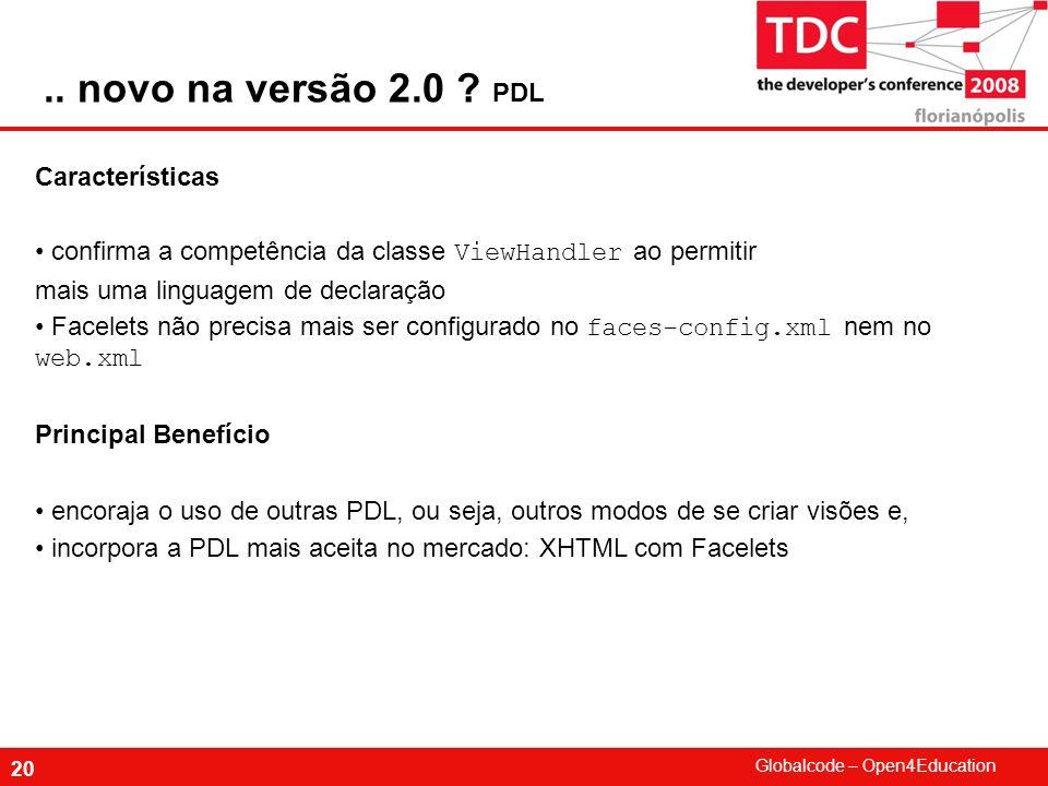Globalcode – Open4Education 20 Características confirma a competência da classe ViewHandler ao permitir mais uma linguagem de declaração Facelets não