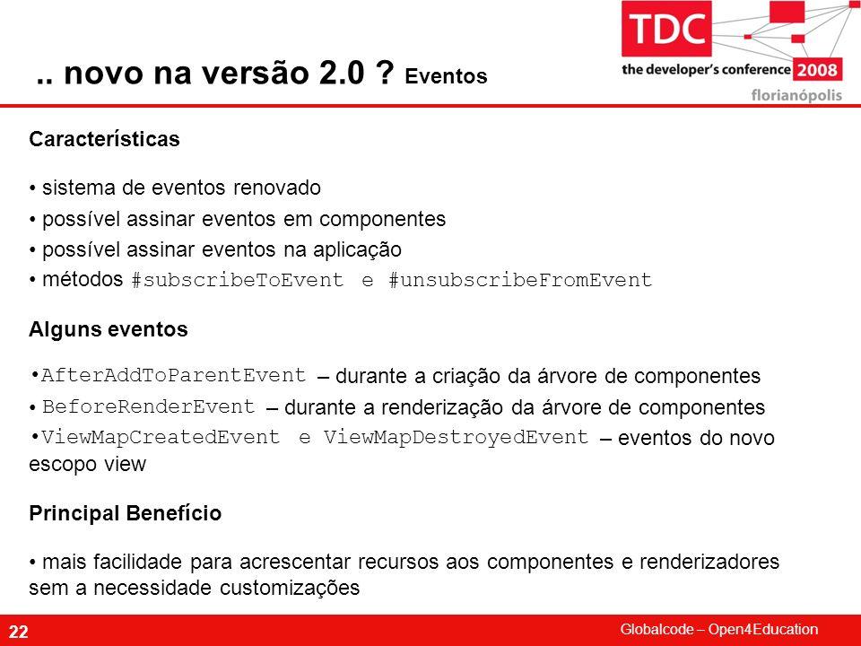 Globalcode – Open4Education 22 Características sistema de eventos renovado possível assinar eventos em componentes possível assinar eventos na aplicaç