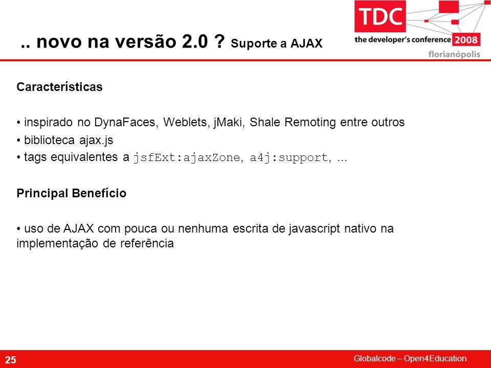 Globalcode – Open4Education 25 Características inspirado no DynaFaces, Weblets, jMaki, Shale Remoting entre outros biblioteca ajax.js tags equivalente