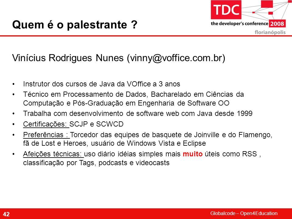 Globalcode – Open4Education 42 Vinícius Rodrigues Nunes (vinny@voffice.com.br) Instrutor dos cursos de Java da VOffice a 3 anos Técnico em Processamen