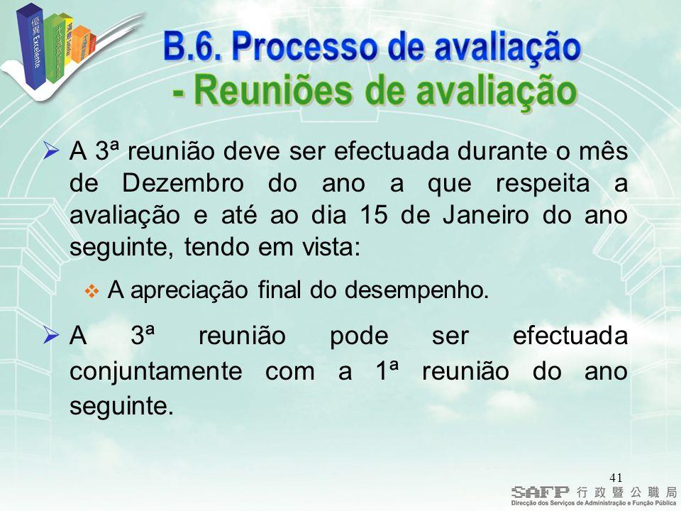 41 A 3ª reunião deve ser efectuada durante o mês de Dezembro do ano a que respeita a avaliação e até ao dia 15 de Janeiro do ano seguinte, tendo em vista: A apreciação final do desempenho.