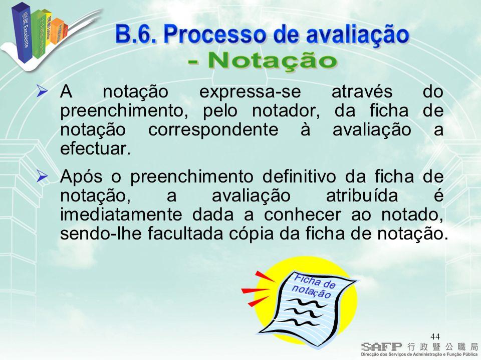 44 A notação expressa-se através do preenchimento, pelo notador, da ficha de notação correspondente à avaliação a efectuar.