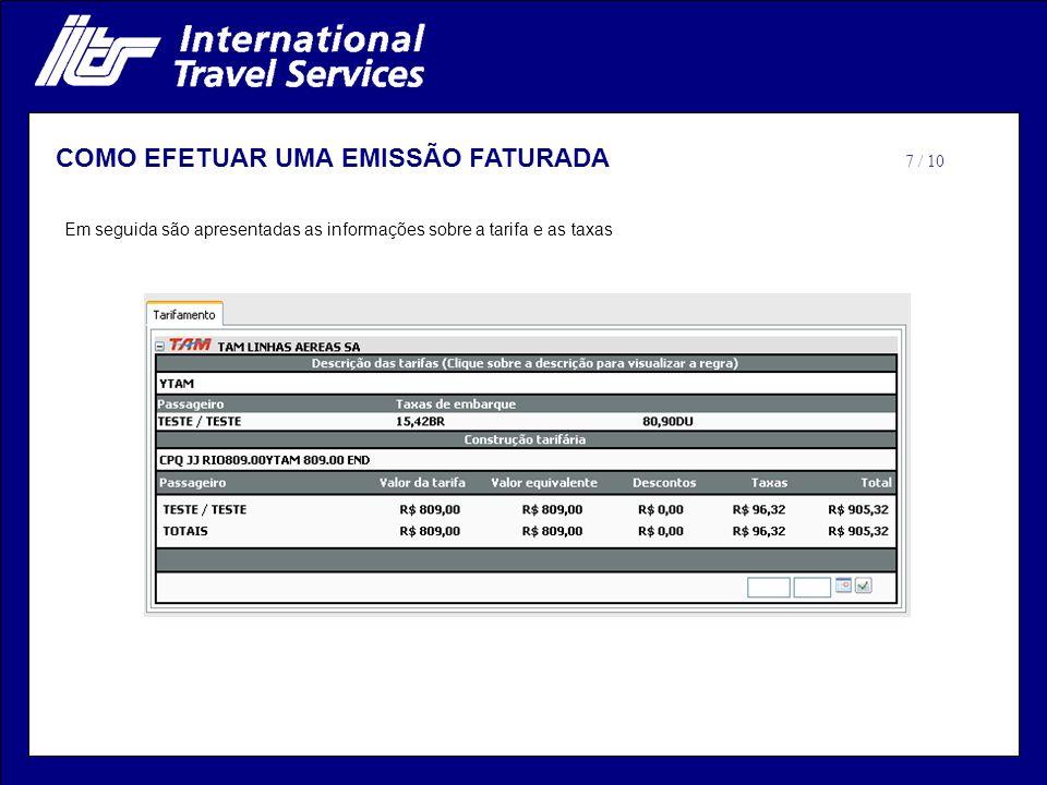 Em seguida são apresentadas as informações sobre a tarifa e as taxas COMO EFETUAR UMA EMISSÃO FATURADA 7 / 10