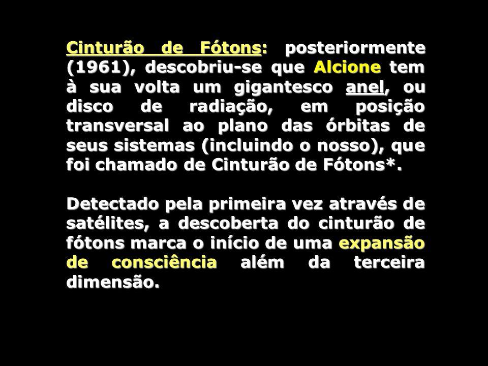 Cinturão de Fótons: posteriormente (1961), descobriu-se que Alcione tem à sua volta um gigantesco anel, ou disco de radiação, em posição transversal ao plano das órbitas de seus sistemas (incluindo o nosso), que foi chamado de Cinturão de Fótons*.
