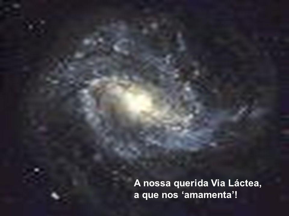 A nossa querida Via Láctea, a que nos amamenta!