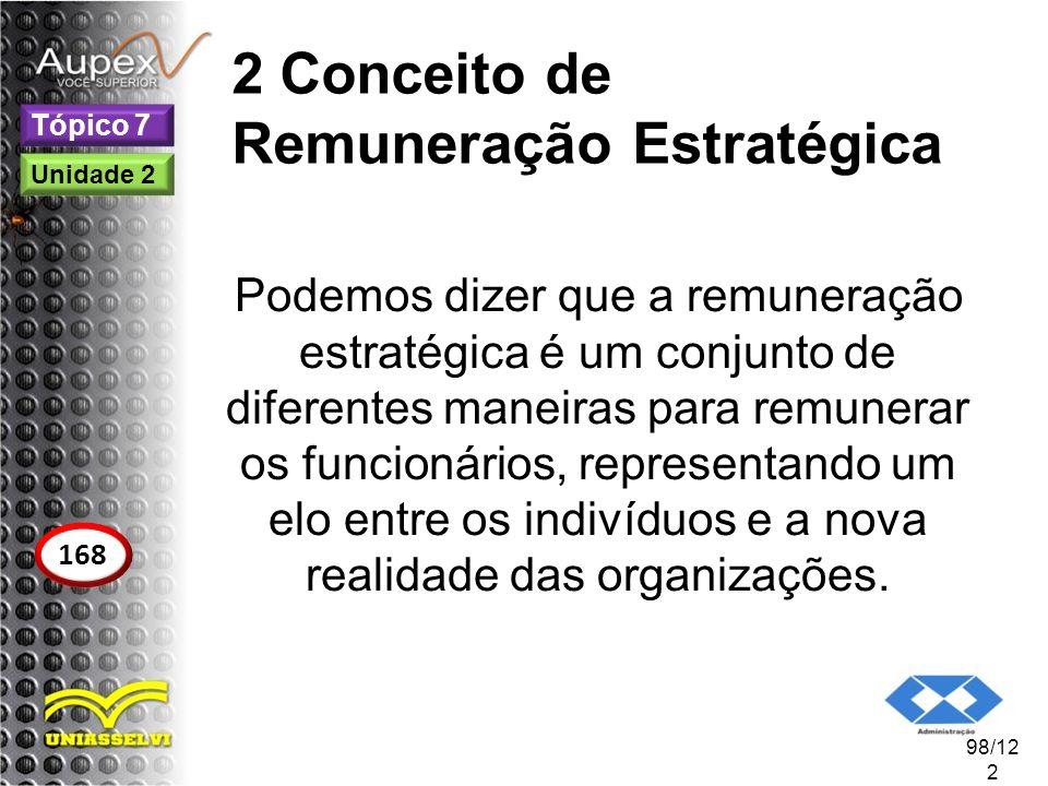2 Conceito de Remuneração Estratégica Podemos dizer que a remuneração estratégica é um conjunto de diferentes maneiras para remunerar os funcionários,