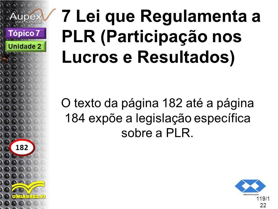 7 Lei que Regulamenta a PLR (Participação nos Lucros e Resultados) O texto da página 182 até a página 184 expõe a legislação específica sobre a PLR. 1