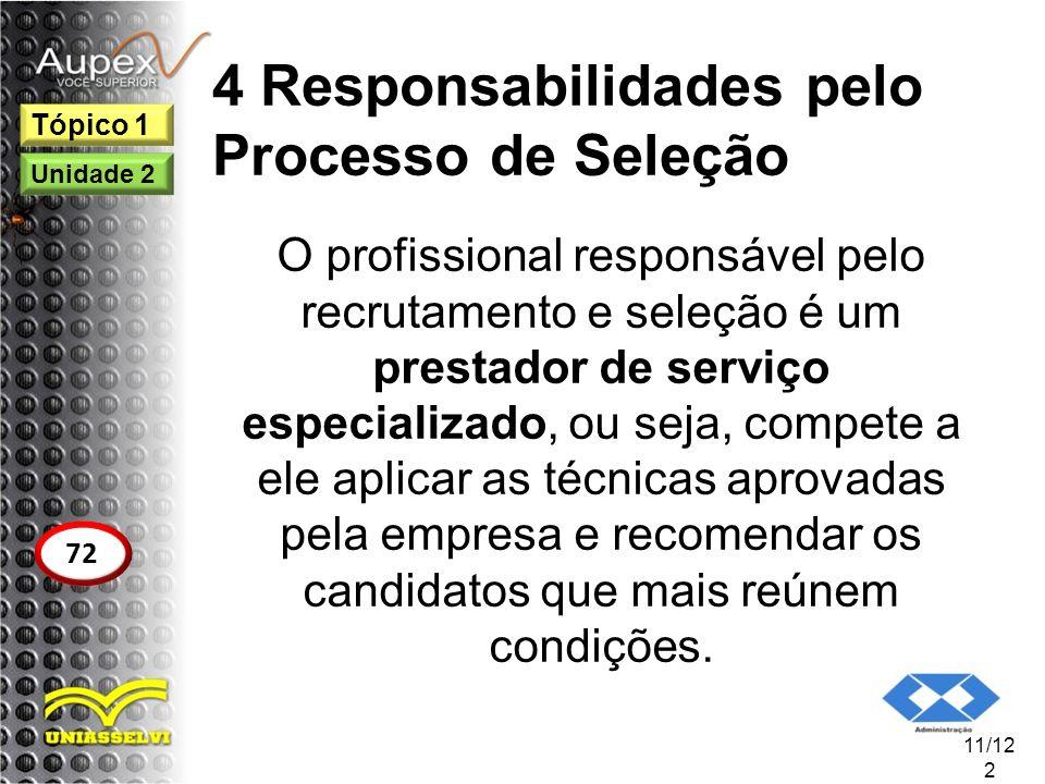 4 Responsabilidades pelo Processo de Seleção O profissional responsável pelo recrutamento e seleção é um prestador de serviço especializado, ou seja,