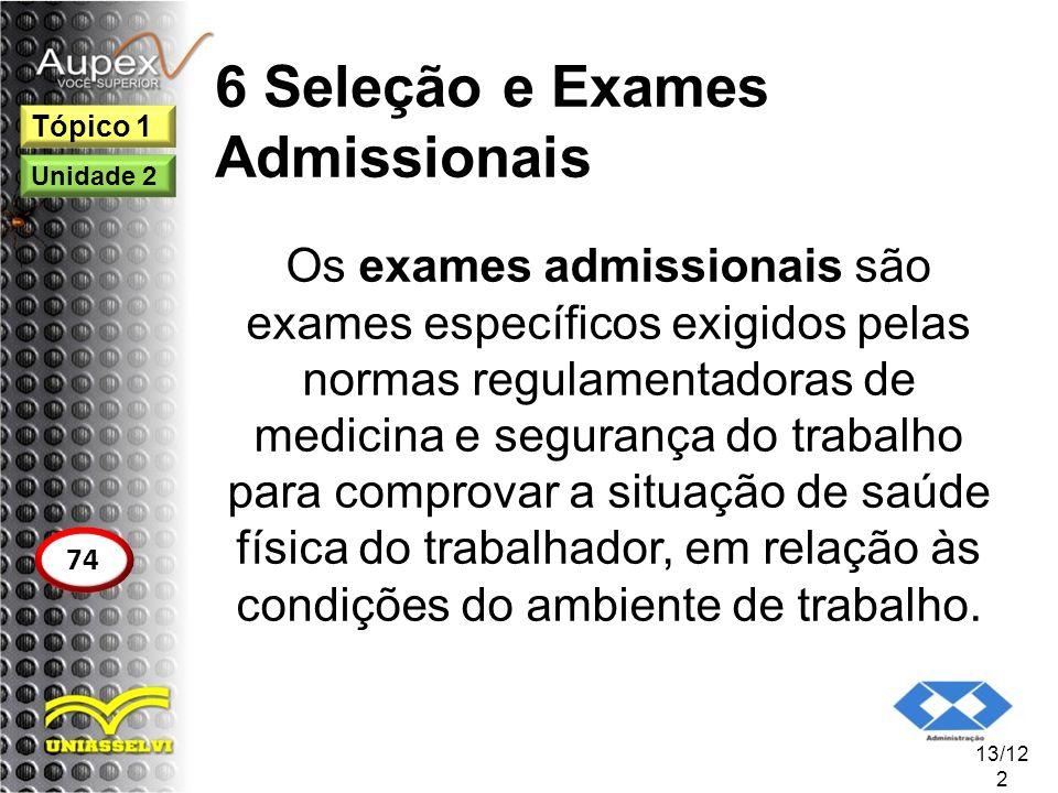 6 Seleção e Exames Admissionais Os exames admissionais são exames específicos exigidos pelas normas regulamentadoras de medicina e segurança do trabal
