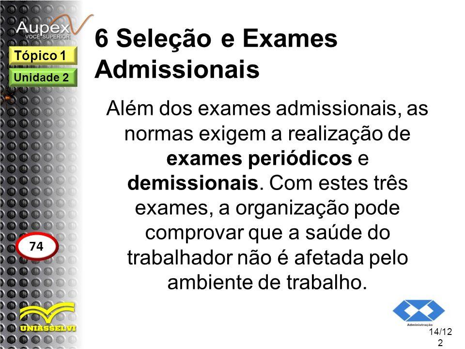 6 Seleção e Exames Admissionais Além dos exames admissionais, as normas exigem a realização de exames periódicos e demissionais. Com estes três exames