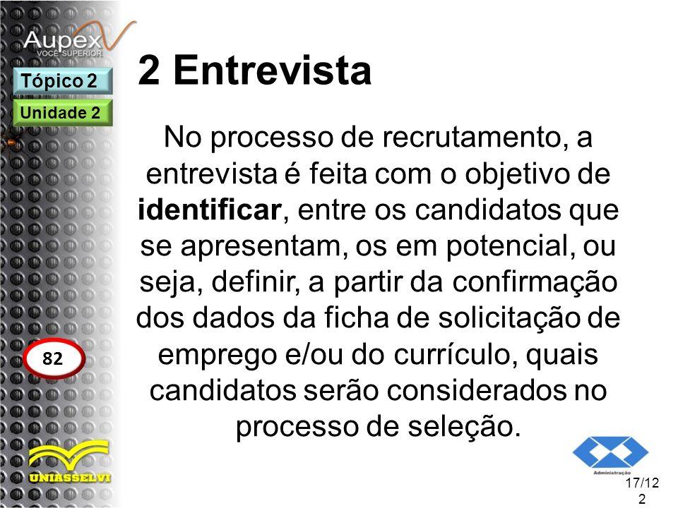 2 Entrevista No processo de recrutamento, a entrevista é feita com o objetivo de identificar, entre os candidatos que se apresentam, os em potencial,