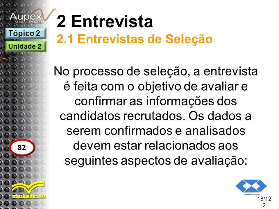 2 Entrevista 2.1 Entrevistas de Seleção No processo de seleção, a entrevista é feita com o objetivo de avaliar e confirmar as informações dos candidat