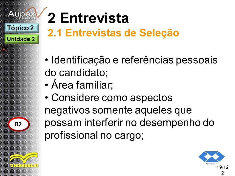 2 Entrevista 2.1 Entrevistas de Seleção Identificação e referências pessoais do candidato; Área familiar; Considere como aspectos negativos somente aq