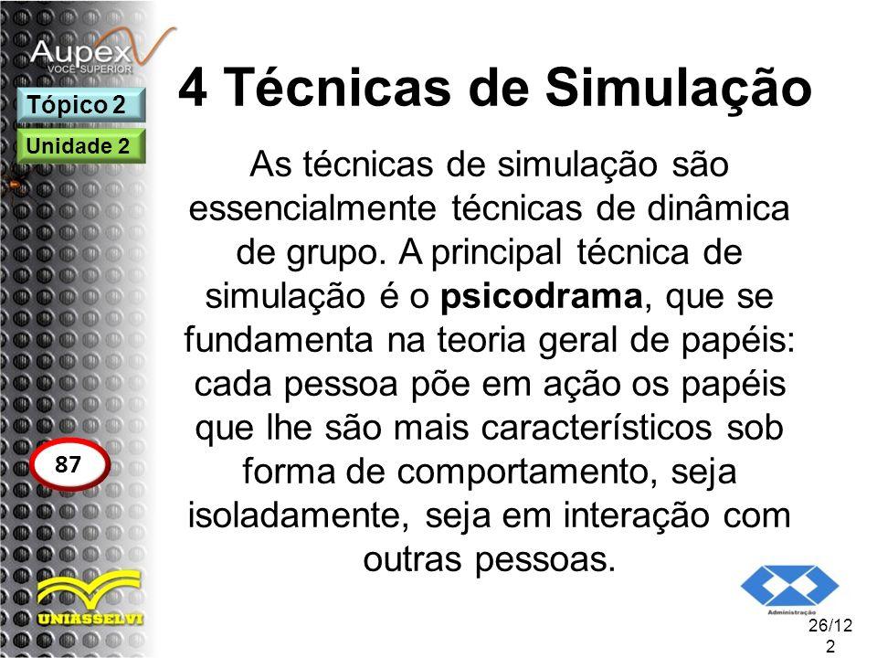 4 Técnicas de Simulação As técnicas de simulação são essencialmente técnicas de dinâmica de grupo. A principal técnica de simulação é o psicodrama, qu