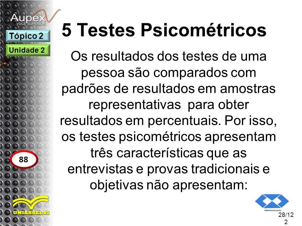 5 Testes Psicométricos Os resultados dos testes de uma pessoa são comparados com padrões de resultados em amostras representativas para obter resultad