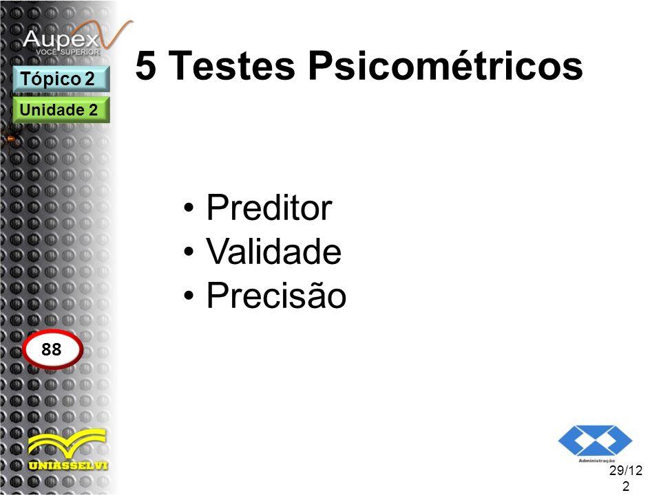 5 Testes Psicométricos Preditor Validade Precisão 29/12 2 Tópico 2 88 Unidade 2