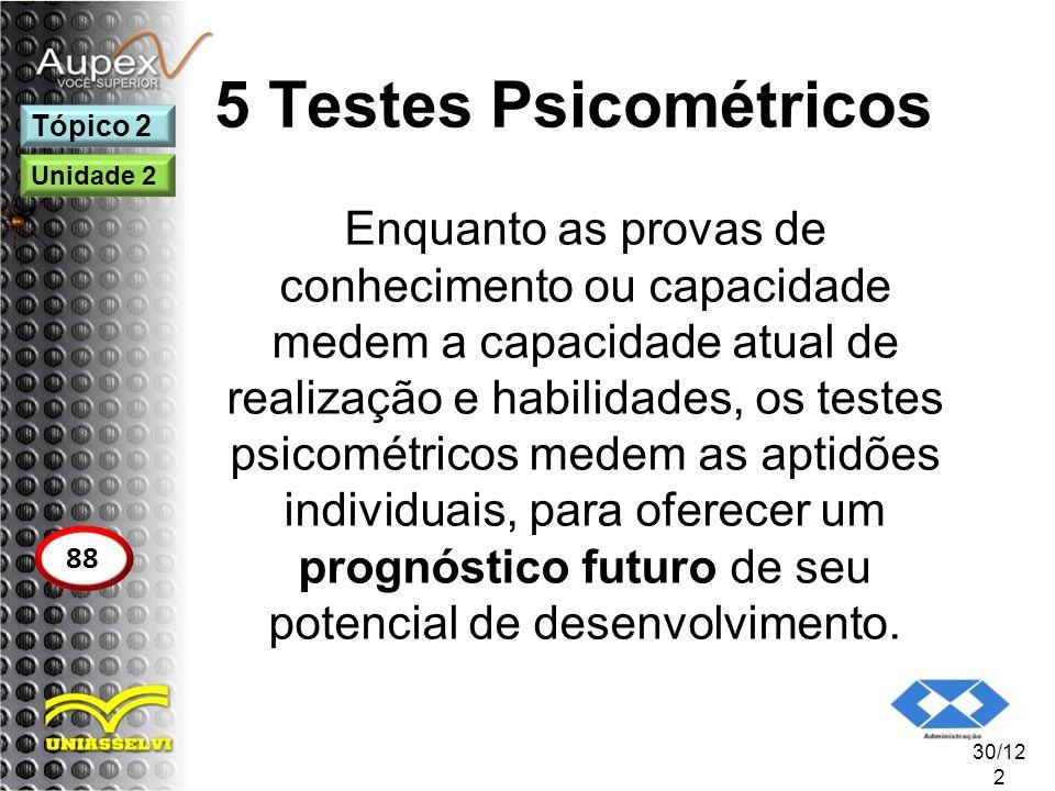 5 Testes Psicométricos Enquanto as provas de conhecimento ou capacidade medem a capacidade atual de realização e habilidades, os testes psicométricos