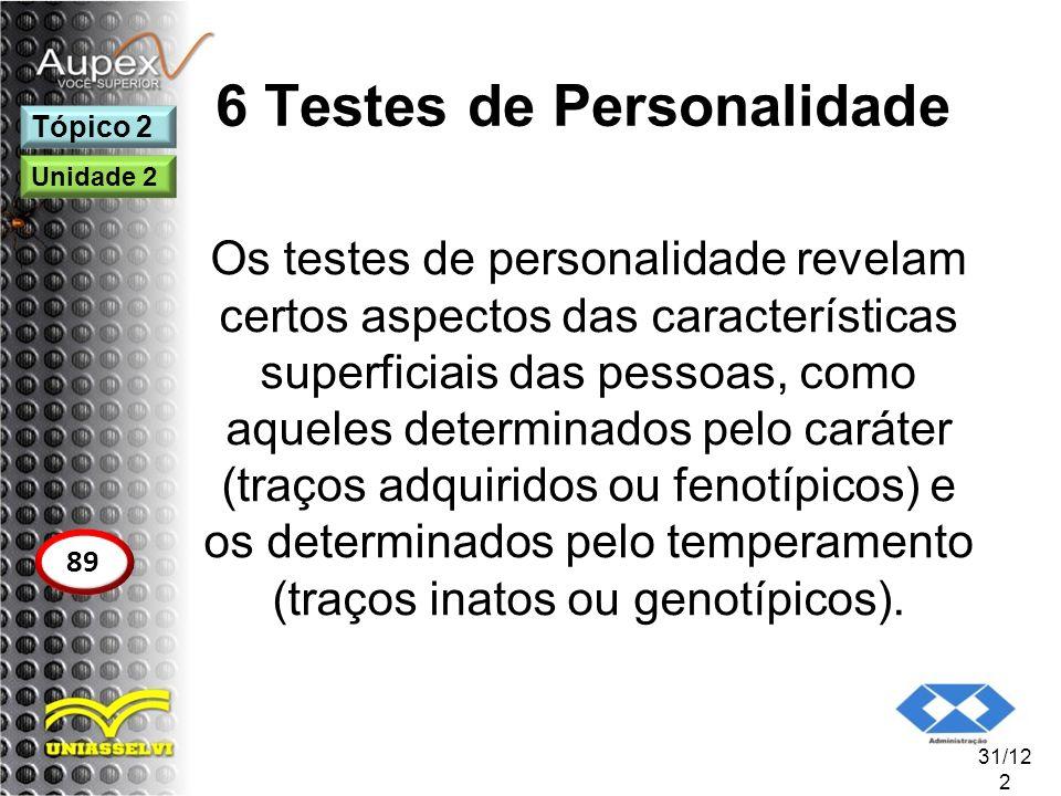 6 Testes de Personalidade Os testes de personalidade revelam certos aspectos das características superficiais das pessoas, como aqueles determinados p