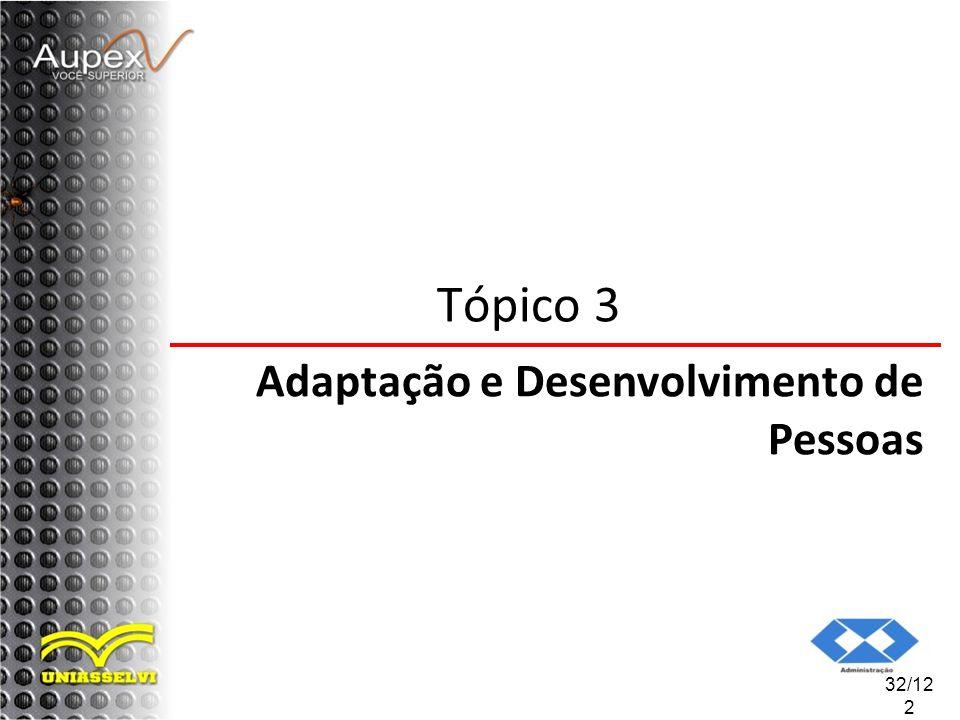 32/12 2 Tópico 3 Adaptação e Desenvolvimento de Pessoas