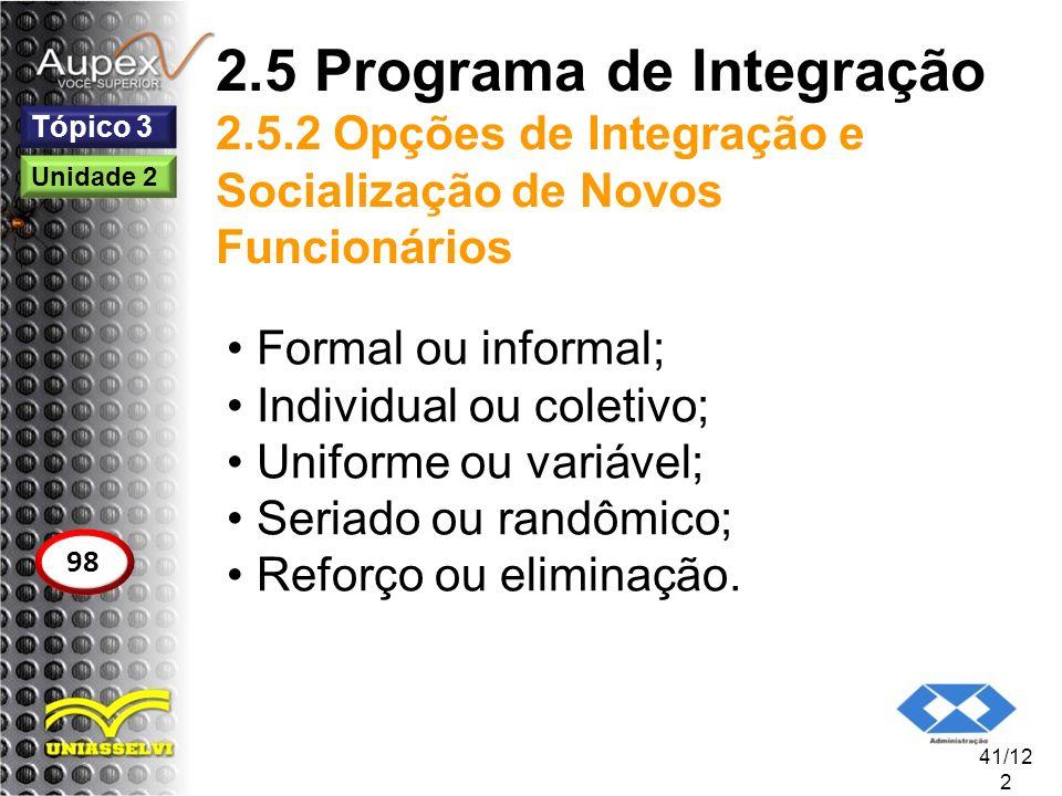 2.5 Programa de Integração 2.5.2 Opções de Integração e Socialização de Novos Funcionários Formal ou informal; Individual ou coletivo; Uniforme ou var