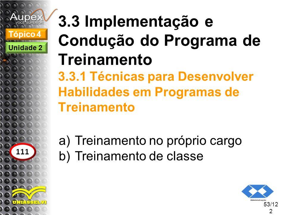 3.3 Implementação e Condução do Programa de Treinamento 3.3.1 Técnicas para Desenvolver Habilidades em Programas de Treinamento a)Treinamento no própr