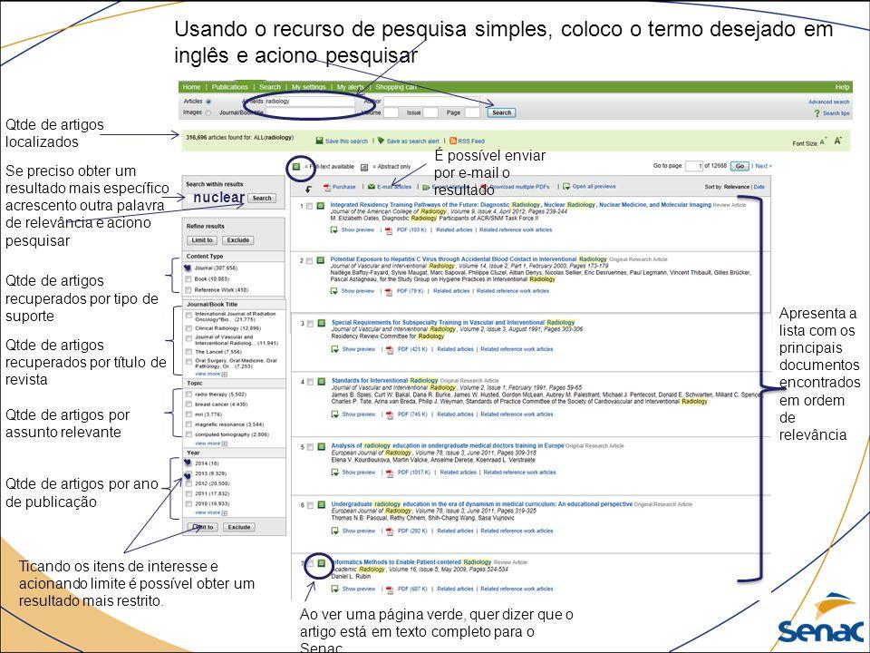 Usando o recurso de pesquisa simples, coloco o termo desejado em inglês e aciono pesquisar Qtde de artigos localizados Se preciso obter um resultado m