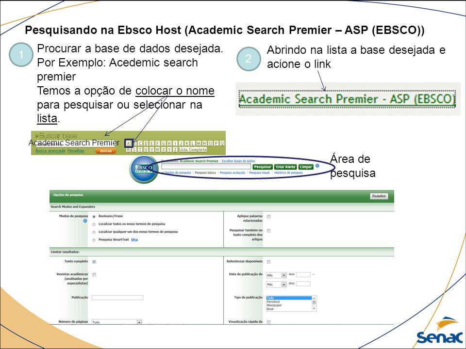 Pesquisando na Ebsco Host (Academic Search Premier – ASP (EBSCO)) 1 Procurar a base de dados desejada. Por Exemplo: Acedemic search premier Temos a op