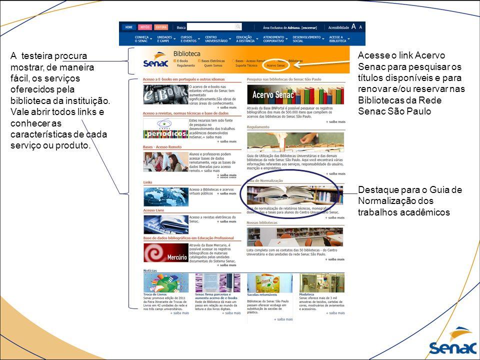 A testeira procura mostrar, de maneira fácil, os serviços oferecidos pela biblioteca da instituição. Vale abrir todos links e conhecer as característi