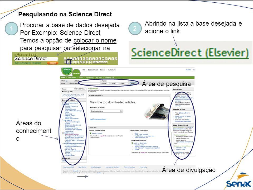 Pesquisando na Science Direct 1 Procurar a base de dados desejada. Por Exemplo: Science Direct Temos a opção de colocar o nome para pesquisar ou selec