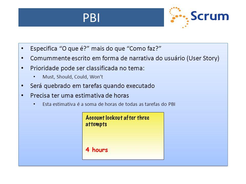 PBI Especifica O que é? mais do que Como faz? Comummente escrito em forma de narrativa do usuário (User Story) Prioridade pode ser classificada no tem