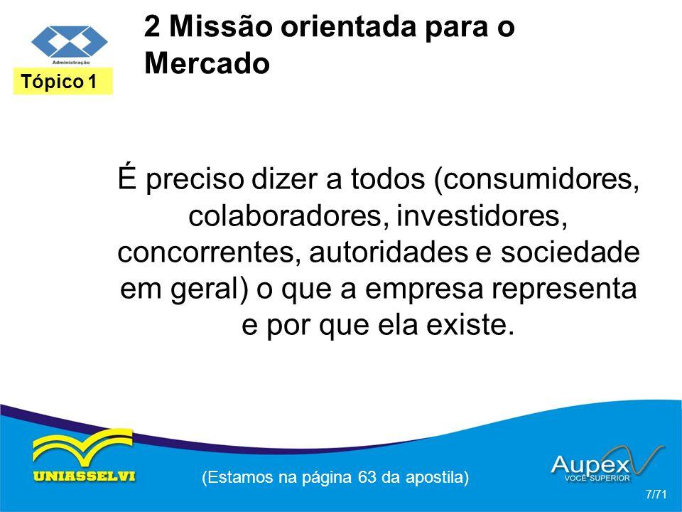 2 Missão orientada para o Mercado É preciso dizer a todos (consumidores, colaboradores, investidores, concorrentes, autoridades e sociedade em geral)