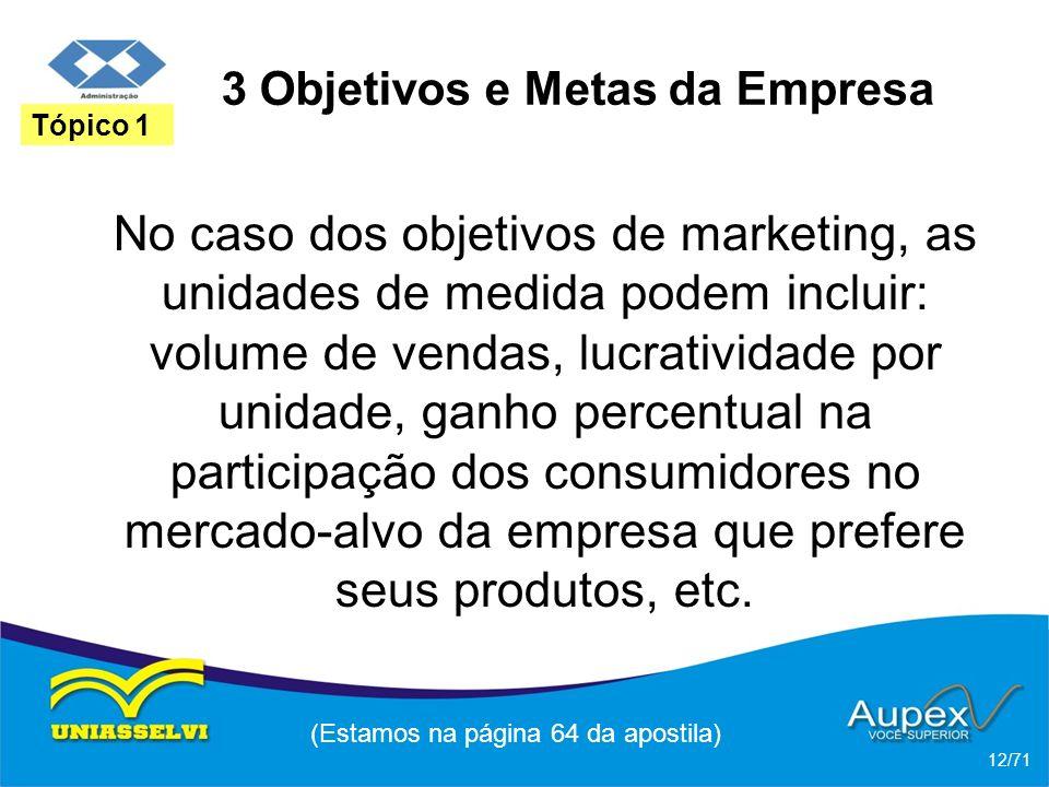 3 Objetivos e Metas da Empresa No caso dos objetivos de marketing, as unidades de medida podem incluir: volume de vendas, lucratividade por unidade, g