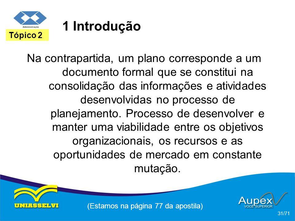 1 Introdução Na contrapartida, um plano corresponde a um documento formal que se constitui na consolidação das informações e atividades desenvolvidas