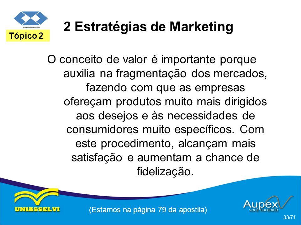 2 Estratégias de Marketing O conceito de valor é importante porque auxilia na fragmentação dos mercados, fazendo com que as empresas ofereçam produtos