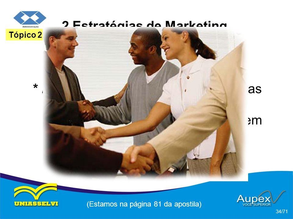 2 Estratégias de Marketing * Marketing de relacionamento: todas as atividades de marketing destinadas a manter um cliente em situações de pós-vendas.