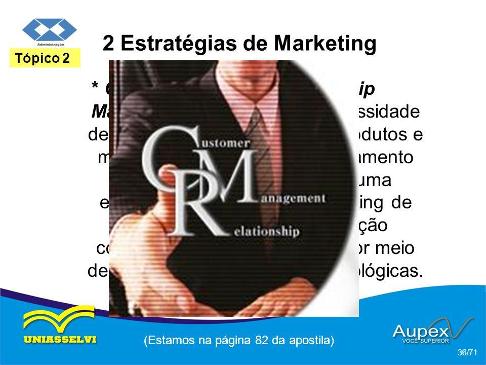 2 Estratégias de Marketing * CRM – Customer Relationship Management: advindo da necessidade de manter a clientela fiel aos produtos e marcas da empres