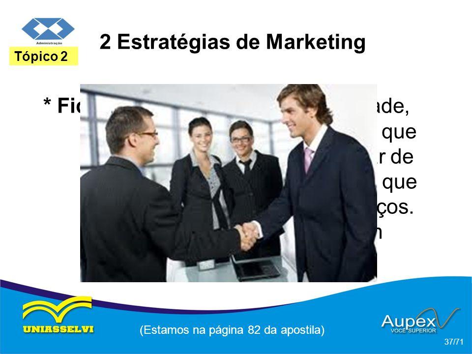 2 Estratégias de Marketing * Fidelização: o conceito de fidelidade, para uma organização, significa que os clientes continuem a comprar de uma empresa