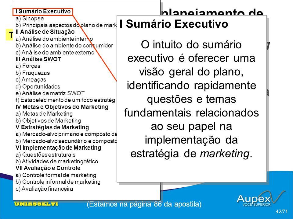 3 Etapas de um planejamento de Marketing -> Esquema de um plano de marketing (Estamos na página 86 da apostila) 42/71 Tópico 2 Ferrel; Hartline (2005)
