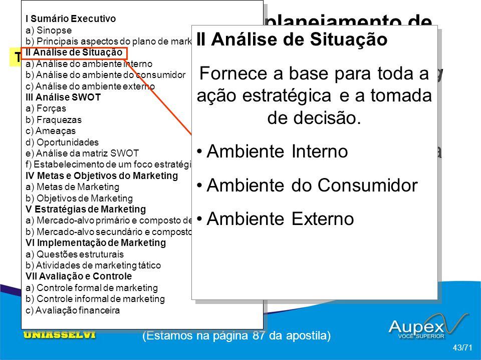 3 Etapas de um planejamento de Marketing -> Esquema de um plano de marketing (Estamos na página 87 da apostila) 43/71 Tópico 2 Ferrel; Hartline (2005)
