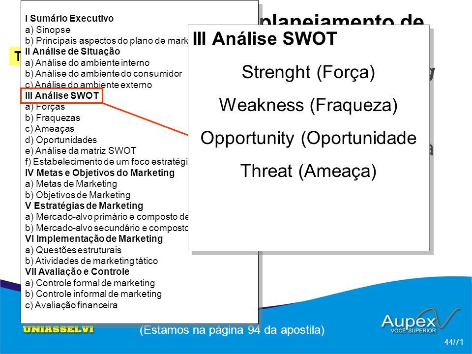 3 Etapas de um planejamento de Marketing -> Esquema de um plano de marketing (Estamos na página 94 da apostila) 44/71 Tópico 2 Ferrel; Hartline (2005)