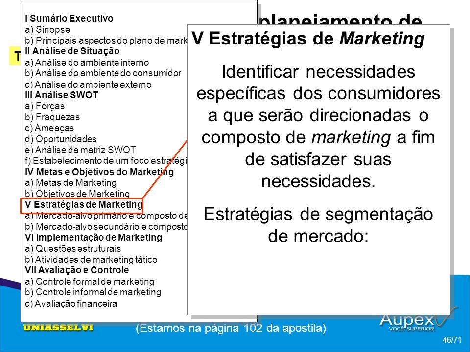 3 Etapas de um planejamento de Marketing -> Esquema de um plano de marketing (Estamos na página 102 da apostila) 46/71 Tópico 2 Ferrel; Hartline (2005