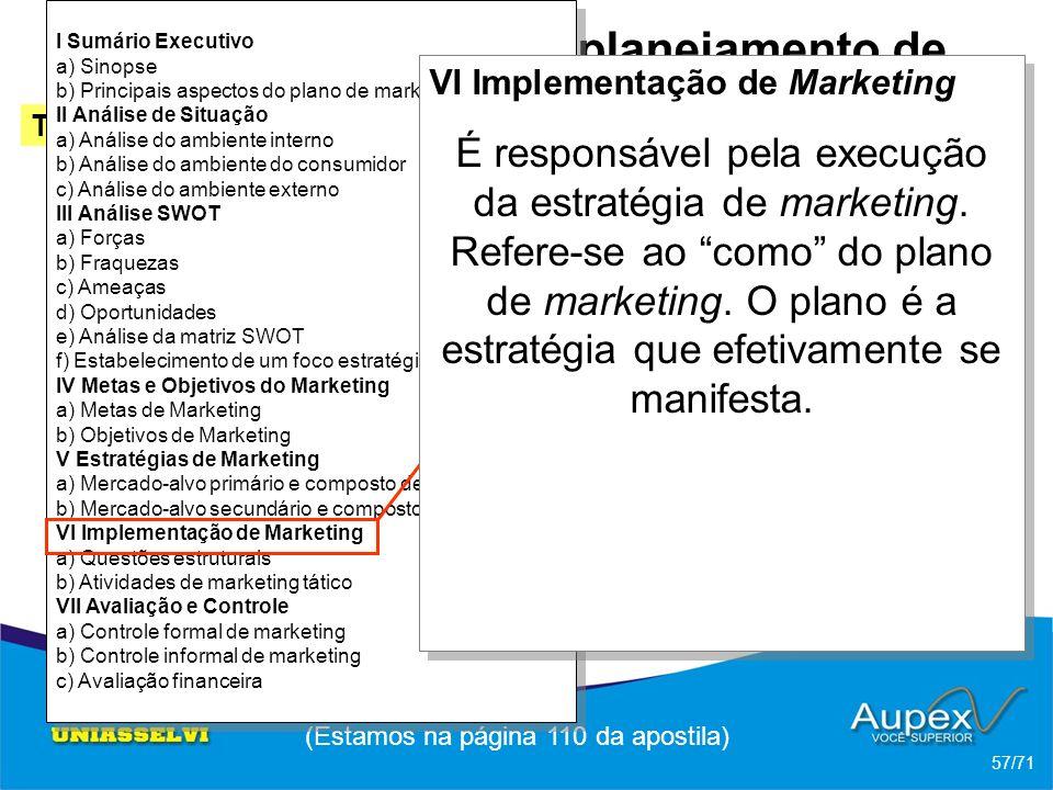3 Etapas de um planejamento de Marketing -> Esquema de um plano de marketing (Estamos na página 110 da apostila) 57/71 Tópico 2 Ferrel; Hartline (2005