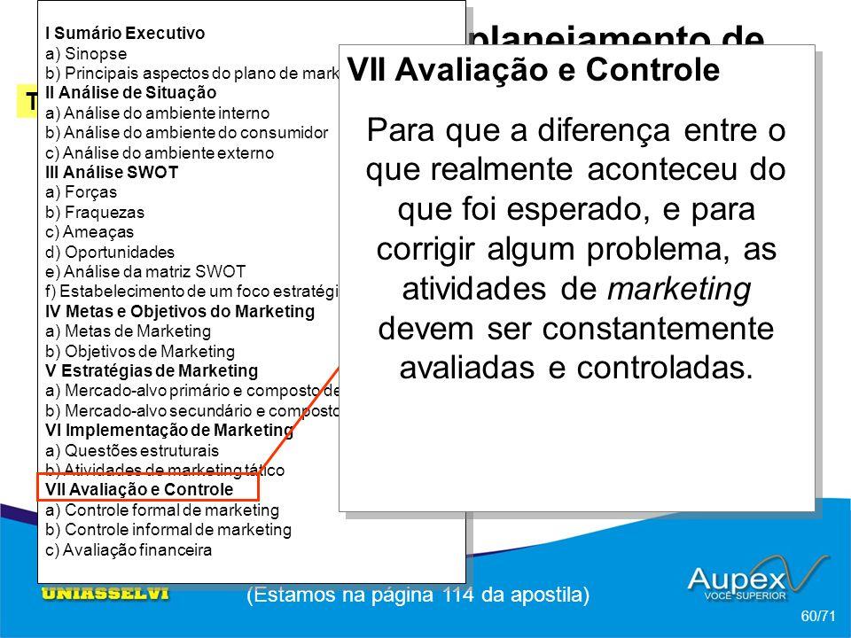 3 Etapas de um planejamento de Marketing -> Esquema de um plano de marketing (Estamos na página 114 da apostila) 60/71 Tópico 2 Ferrel; Hartline (2005